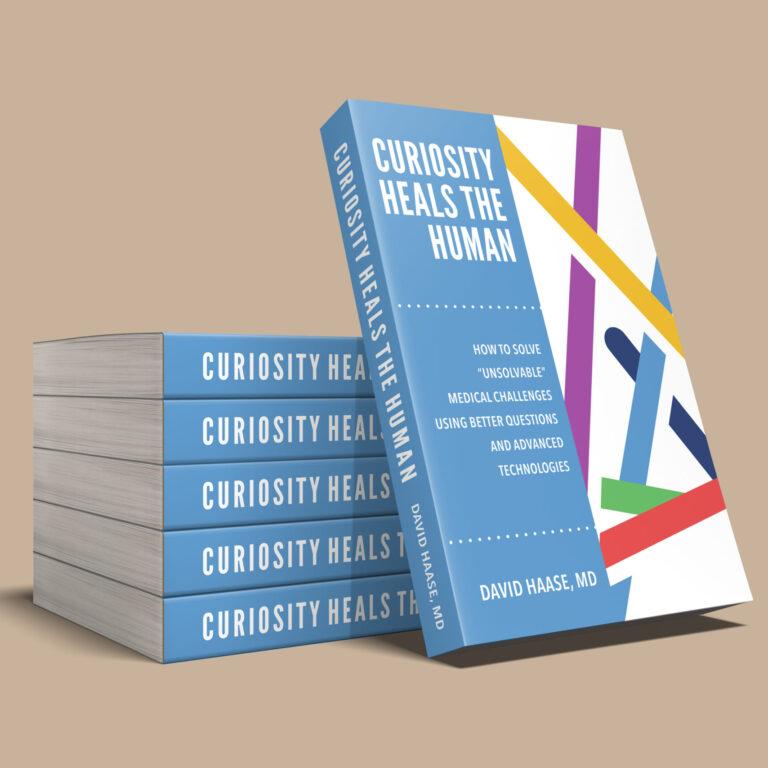 "David Haase, MD's book, ""Curiosity Heals the Human"""